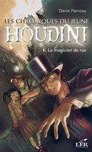 Les chroniques du jeune Houdini 1 : Le magicien de rue