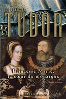 La dynastie Tudor : Princesse Marie, la soeur monarque