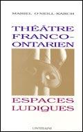 Théâtre Franco-Ontarien: Espaces ludiques