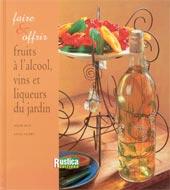 Faire & offrir fruits à l'alcool, vins et liqueurs du jardin