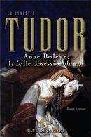 La dynastie Tudor : Anne Boleyn, la folle obsession du roi