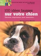 100 idées fausses sur votre chien N.E.