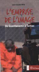 L'emprise de l'image : De Guantanamo à Tarnac