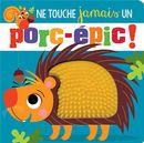 Ne touche jamais un porc-épic!