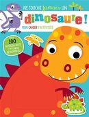 Ne touche jamais un dinosaure! : Mon cahier d'activités