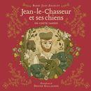 Jean-le-Chasseur et ses chiens : Un conte cadien