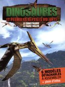 Dinosaures et premiers reptiles volants à construire et faire voler