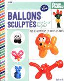 Ballons sculptés pour faire la fête! : Plus de 40 modèles et toutes les bases