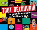 Tout découvrir : la grande encyclo des 6-10 ans