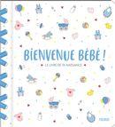 Bienvenue bébé ! : L'album de ta naissance