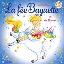 Fée Baguette et la licorne La