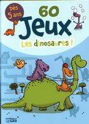 60 jeux : Les dinosaures!  Dès 5 ans
