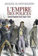 L'empire des polices : Comment Napoléon faisait régner l'ordre