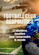FC Géopolitics : 22 histoires insolites pour comprendre le monde