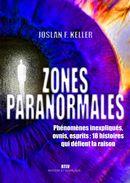 Zones paranormales : Phénomènes inexpliqués, ovnis, esprits : 18 histoires qui défient la raison