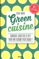 Green Cuisine : Conseils, recettes et diy pour une cuisine plus écolo!