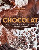 Chocolat : L'art de la chocologie et de la dégustation - 50 recettes irrésistibles