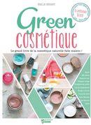 Green cosmétique : Le grand livre de la cosmétique naturelle faite maison !