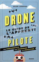 Drones : Le guide de l'apprenti pilote