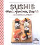 Sushis, makis, Yakitoris, Onigiris : 100 recettes inratables