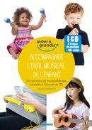 Accompagner l'éveil musical de l'enfant : 60 exercices de musicothérapie associés à l'écoute du CD