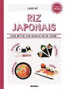 Riz japonais : Pour mettre son grain de riz en cuisine!