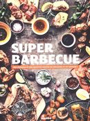 Super Barbecue : Des conseils et des recettes hautes en couleurs et en saveurs!