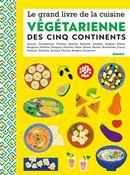 Le grand livre de la cuisine végétarienne des cinq continents