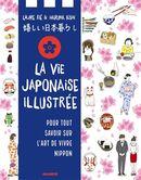 La vie japonaise illustrée : pour tout savoir sur l'art de vivre nippon