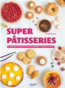 Super pâtisseries : Toutes les recettes incontournables et plus encore !