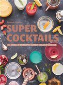 Super cocktails : Des conseils et des recettes hautes en couleur et en saveur