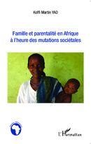 Famille et parentalité en Afrique à l'heure des mutations sociétales