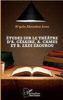 Etudes sur le théâtre d'A. Césaire, A. Camus et B. Zadi Zaourou