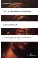Traces de la vie coloniale au Congo belge et au Ruanda-Urundi