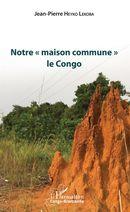 Notre « maison commune » le Congo