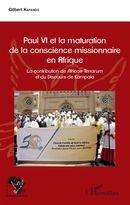 Paul VI et la maturation de la conscience missionnaire en Afrique
