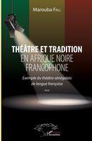 Théâtre et tradition en Afrique noire francophone