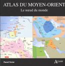 Atlas du Moyen-Orient : Le noeud du monde