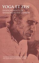 Yoga et zen - Enseignements de Raymond Kotaï Lambert