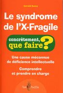 Le Syndrome de l'X-fragile : Concrètement que faire?