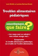 Troubles alimentaires pédiatriques : concrètement, que faire ?