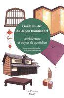 Guide illustré du Japon traditionnel 01 : Architecture et objets du quotidien