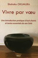 Vivre par voeu : Une introduction pratique à huit chants et textes essentiels du zen Soto