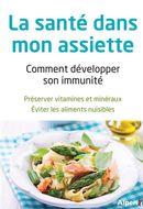 La santé dans mon assiette : Comment développer son immunité