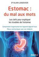 Estomac : du mal aux mots - Les clefs pour expliquer les troubles de l'estomac