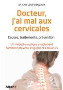 Docteur, j'ai mal aux cervicales : Causes, traitement, prévention