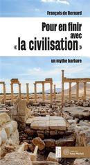 Pour en finir avec « la civilisation » : Un mythe barbare