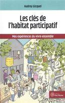 Les clés de l'habitat participatif : Mes expériences du vivre-ensemble