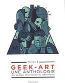 Geek-Art 02 : Une anthologie: Art, design, illustrations & sabres-laser 2e édition
