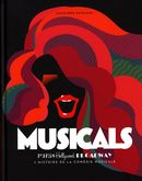 Musicals : Paris Hollywood Broadway : L'histoire de la comédie musicale